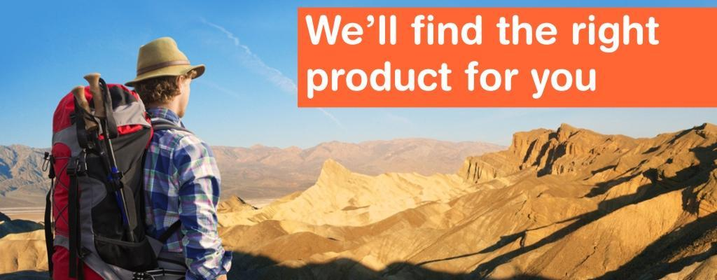 We will find the right product for you