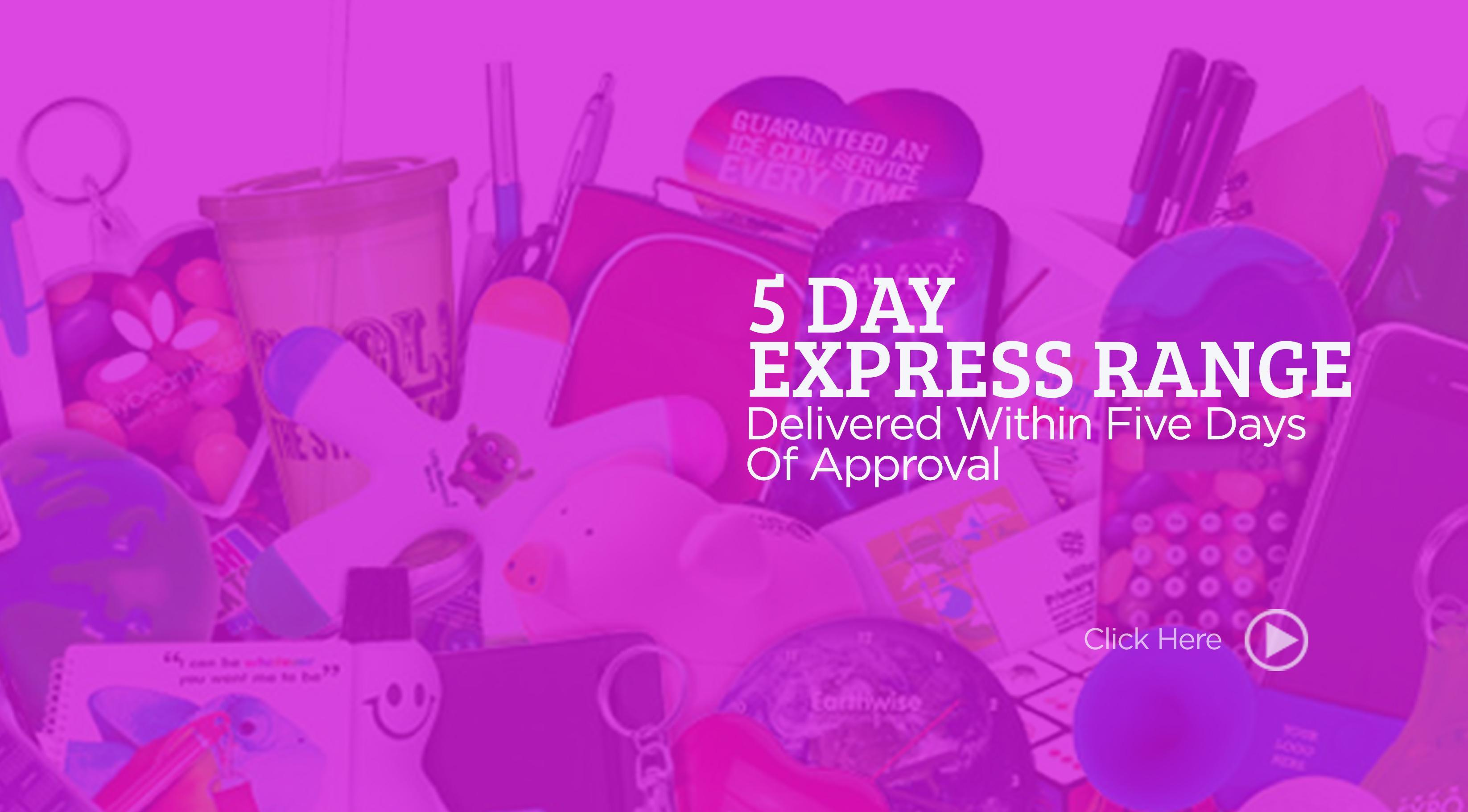 Click here to view our 5 Day express range